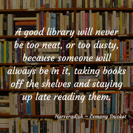 A good library - Lemony Snicket